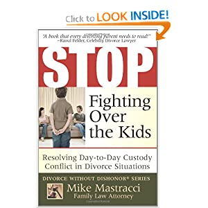 Stop Fighting Over The Kids: Resolving Day-to-Day Custody Conflict in Divorce Situations (Mike Mastracci's Divorce Without Dishonor) Mike Mastracci