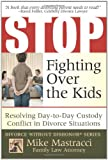 Stop Fighting Over The Kids: Resolving Day-to-Day Custody Conflict in Divorce Situations (Mike Mastracci's Divorce Without Dishonor)