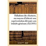 Palladium des électeurs, ou moyens d'obtenir une représentation dévouée aux intérêts généraux: ; précédés d'un...