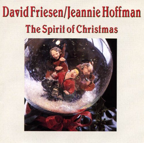 Spirit of Christmas by David Friesen, Jeannie Hoffman and Jerry Hahn