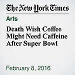Death Wish Coffee Might Need Caffeine After Super Bowl | Jesse Mckinley