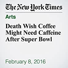 Death Wish Coffee Might Need Caffeine After Super Bowl Other by Jesse Mckinley Narrated by Keith Sellon-Wright