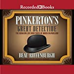Pinkerton's Great Detective: The Amazing Life and Times of James McParland | Beau Riffenburgh
