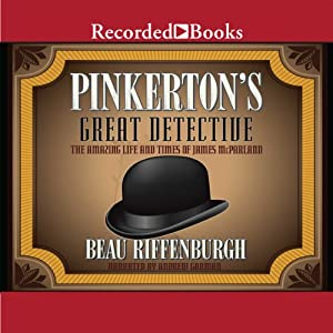 Pinkerton's Great Detective: The Amazing Life and Times of James McParland | [Beau Riffenburgh]