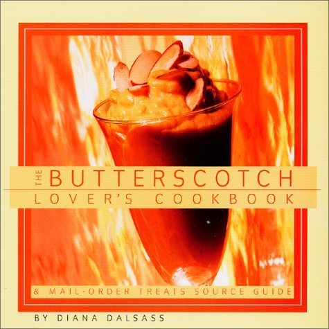 Butterscotch Lover's Cookbook: & Mail-Order Treats Source Guide by Dalsass, Diana (2001) Paperback PDF