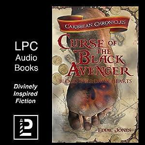 Curse of the Black Avenger: Blood Sails, Dark Hearts (The Caribbean Chronicles) Audiobook