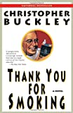 Thank You for Smoking: A Novel (0812976525) by Christopher Buckley
