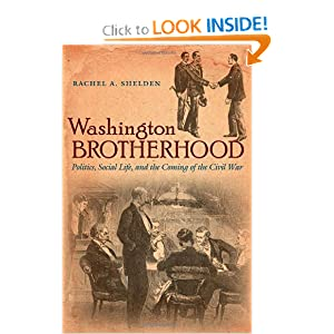 Washington Brotherhood: Politics, Social Life, and the Coming of the Civil War (Civil War America) by Rachel A. Shelden