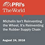 Michelin Isn't Reinventing the Wheel, It's Reinventing the Rubber Supply Chain |  The World