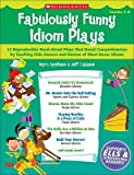 img - for Fabulously Funny Idiom Plays: Grades 3-6   [FABULOUSLY FUNNY IDIOM PLAYS] [Paperback] book / textbook / text book