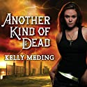 Another Kind of Dead: Dreg City Series, Book 3 Audiobook by Kelly Meding Narrated by Xe Sands