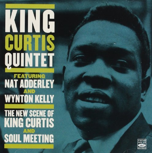 King Curtis Quitet. The New Scene of King Curtis & Soul Meeting featuring Nat Adderley and Wynton Kelly by King Curtis