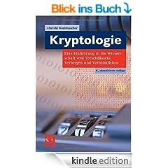Kryptologie: Eine Einf�hrung in die Wissenschaft vom Verschl�sseln, Verbergen und Verheimlichen. Ohne alle Geheimniskr�merei, aber nicht ohne hinterlistigen ... und Erg�tzen des allgemeinen Publikums.