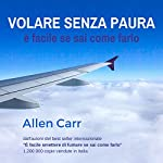 Volare Senza Paura è Facile Se Sai Come Farlo [Flying Without Fear Is Easy if You Know How to Do It] | Allen Carr
