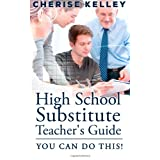 High School Substitute Teacher's Guide: YOU CAN DO THIS!by Cherise Kelley