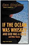 If the Ocean was Whiskey and God was a Duck