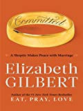 Committed: A Skeptic Makes Peace With Marriage (Thorndike Press Large Print Basic Series) (1410422763) by Gilbert, Elizabeth