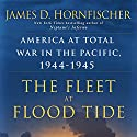 The Fleet at Flood Tide: America at Total War in the Pacific, 1944-1945 Audiobook by James D. Hornfischer Narrated by To Be Announced