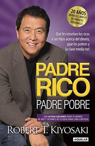 Book Cover: Padre Rico, Padre Pobre. Edición 20 aniversario: Qué les enseñan los ricos a sus hijos acerca del dinero, ¡que los pobres y la clase media no!