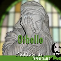 Othello: Shakespeare Appreciated: (Unabridged, Dramatised, Commentary Options) (       UNABRIDGED) by William Shakespeare, Jonathan Lomas, Phil Viner Narrated by Joan Walker, Jude Akuwudike, Nick Murchie