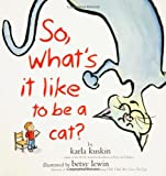 So, Whats It Like to Be a Cat?