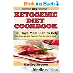 My Ketogenic Diet CookBook: 10 Days Ketogenic Meal Plan; Lose Weight in 10 Days using Low carb, Sugar Free Ketogenic Diet in 7 Easy Steps (English Edition)