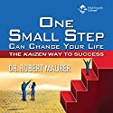 One Small Step Can Change Your Life: The Kaizen Way to Success (       UNABRIDGED) by Robert Maurer Narrated by Robert Maurer