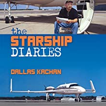 The Starship Diaries: Two Years Exploring the Planet in the Last Aircraft of Its Kind Audiobook by Dallas Kachan Narrated by Dallas Kachan