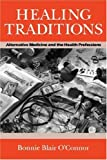img - for By Bonnie Blair O'Connor - Healing Traditions: Alternative Medicine and the Health Professions (Studies in Health, Illness & Caregiving) (12.2.1994) book / textbook / text book