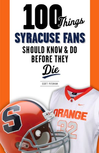 100 Things Syracuse Fans Should Know & Do Before They Die (100 Things... Fans Should Know)