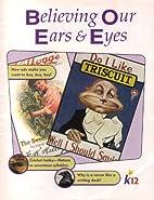 Believing Our Ears & Eyes, K12 by Various