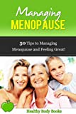 Managing Menopause: 50 Tips to Managing Menopause and Feeling Great! (Menopause, Womens Health)