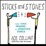 Sticks and Stones: Using Your Words as a Positive Force | Ace Collins