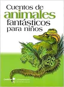 Cuentos de animales fantasticos para ninos/ Fantastic animal stories