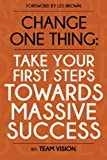 img - for Change One Thing: Take your First Steps Toward Massive Success book / textbook / text book