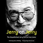 Jerry on Jerry: The Unpublished Jerry Garcia Interviews (       UNABRIDGED) by Dennis McNally - editor, Trixie Garcia - foreword Narrated by Jerry Garcia