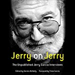 Jerry on Jerry: The Unpublished Jerry Garcia Interviews | Dennis McNally - editor,Trixie Garcia - foreword