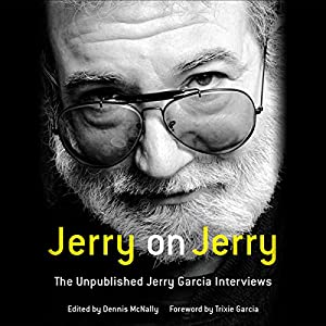 Jerry on Jerry: The Unpublished Jerry Garcia Interviews Hörbuch von Dennis McNally - editor, Trixie Garcia - foreword Gesprochen von: Jerry Garcia