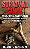 Survival Guide: Weapons and Tools: Primitive Equipment For Hunting, Fishing, And Self Defense (Homemade Weapons and Tools Book 3) (English Edition)