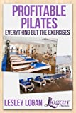 img - for Profitable Pilates: Everything But the Exercises book / textbook / text book