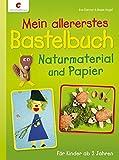 Mein allererstes Bastelbuch: Naturmaterial und Papier