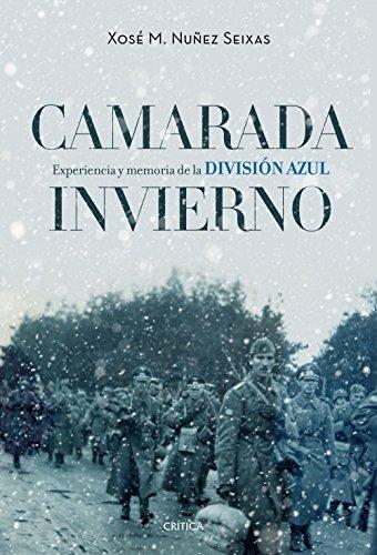 Camarada invierno: Experiencia y memoria de la División Azul (1941-1945)
