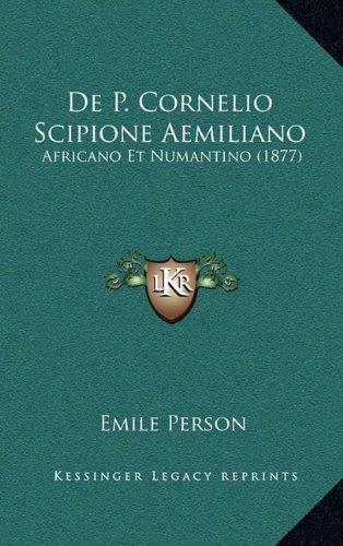 de P. Cornelio Scipione Aemiliano: Africano Et Numantino (1877)