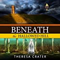 Beneath the Hallowed Hill: Power Places Series, Volume 2 Audiobook by Theresa Crater Narrated by J. Bruce
