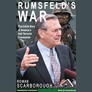 Rumsfeld's War: The Untold Story of America's Anti-Terrorist Commander | [Rowan Scarborough]