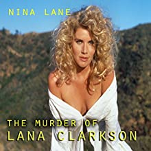The Murder of Lana Clarkson Audiobook by Nina Lane Narrated by Richard L Palmer