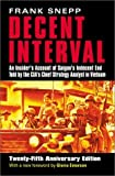 img - for Decent Interval: An Insider's Account of Saigon's Indecent End Told by the CIA's Chief Strategy Analyst in Vietnam 25 Anniversary edition by Snepp, Frank (2002) Paperback book / textbook / text book