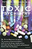 "Toxic Psychiatry: Why Therapy, Empathy and Love Must Replace the Drugs, Electroshock, and Biochemical Theories of the ""New Psychiatry"" (0312113668) by Peter R. Breggin"
