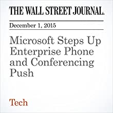 Microsoft Steps Up Enterprise Phone and Conferencing Push (       UNABRIDGED) by Don Clark Narrated by Alexander Quincy