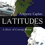 Latitudes: A Story of Coming Home | Anthony Caplan